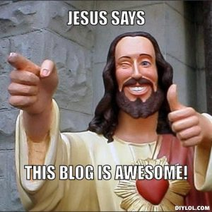 Jesus Says My Blog Is Awesome